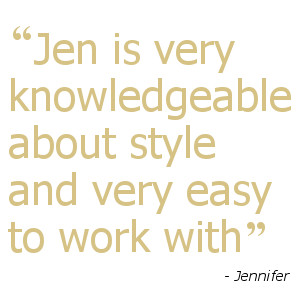 Jen is very knowledgeable about style and very easy to work with - Jennifer